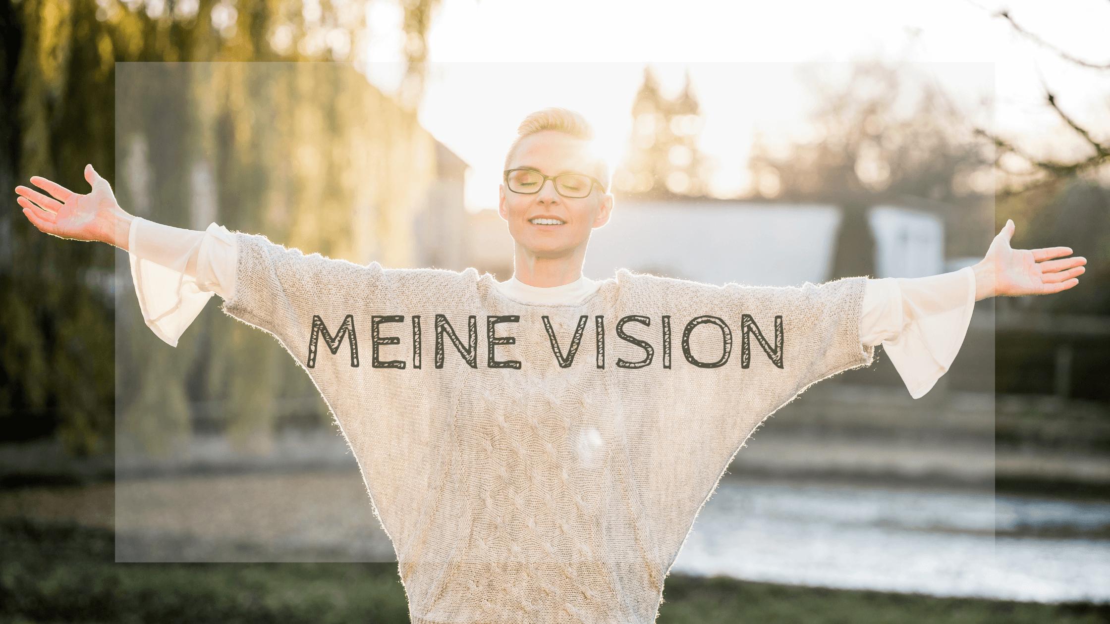 Meine Vision und was ich mir für die Menschen wünsche
